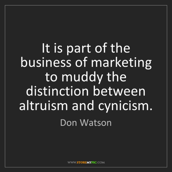 Don Watson: It is part of the business of marketing to muddy the...