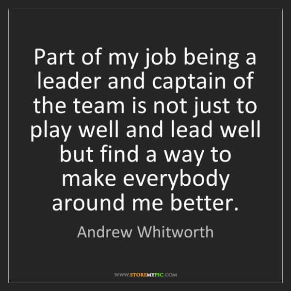 Andrew Whitworth: Part of my job being a leader and captain of the team...