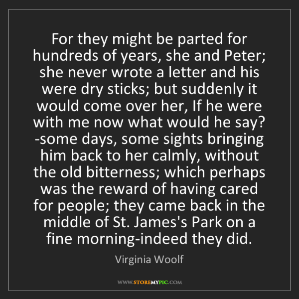 Virginia Woolf: For they might be parted for hundreds of years, she and...