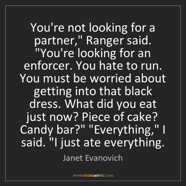 """Janet Evanovich: You're not looking for a partner,"""" Ranger said. """"You're..."""