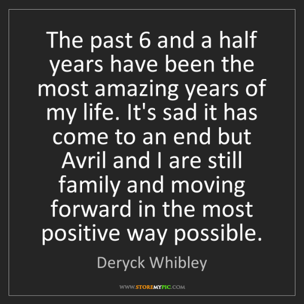 Deryck Whibley: The past 6 and a half years have been the most amazing...