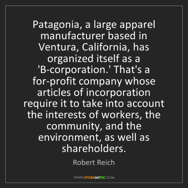 Robert Reich: Patagonia, a large apparel manufacturer based in Ventura,...