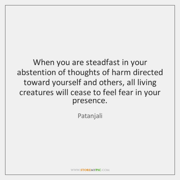 When you are steadfast in your abstention of thoughts of harm directed ...