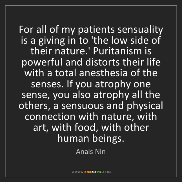 Anais Nin: For all of my patients sensuality is a giving in to 'the...