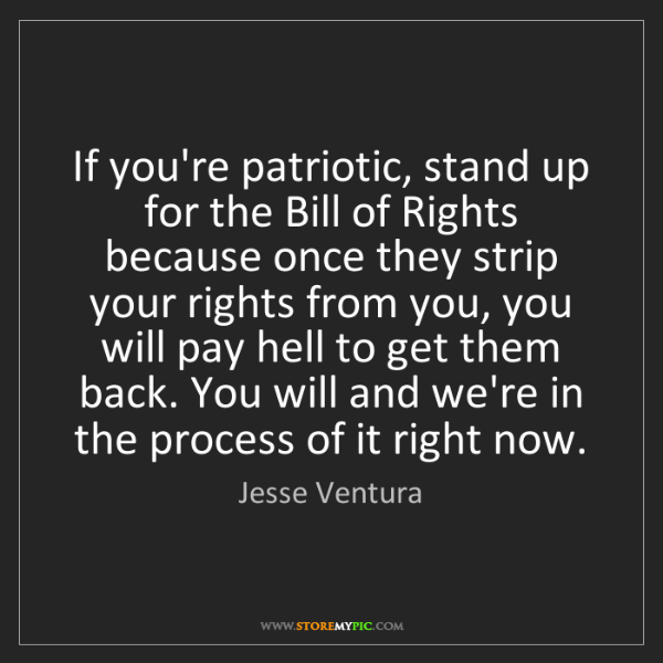 Jesse Ventura: If you're patriotic, stand up for the Bill of Rights...