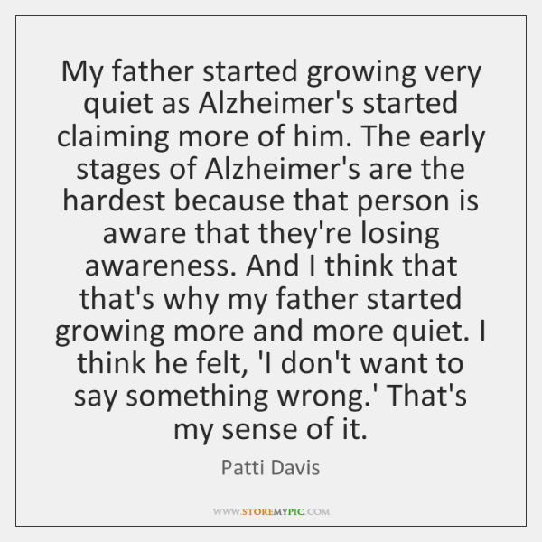 My father started growing very quiet as Alzheimer's started claiming more of ...