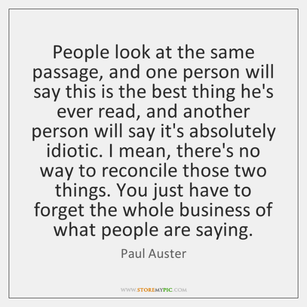 People look at the same passage, and one person will say this ...
