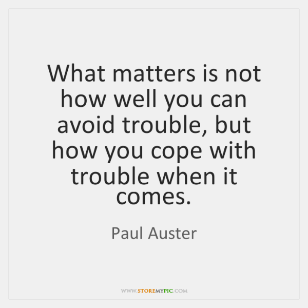 What matters is not how well you can avoid trouble, but how ...