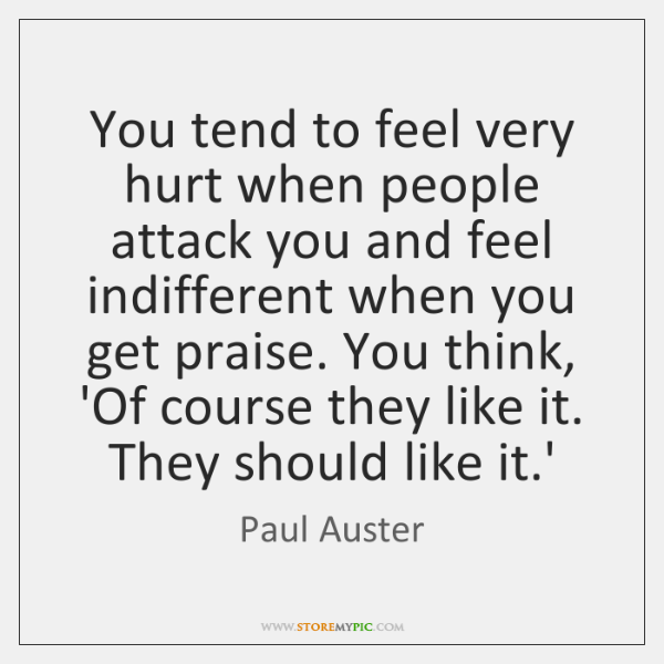 You tend to feel very hurt when people attack you and feel ...