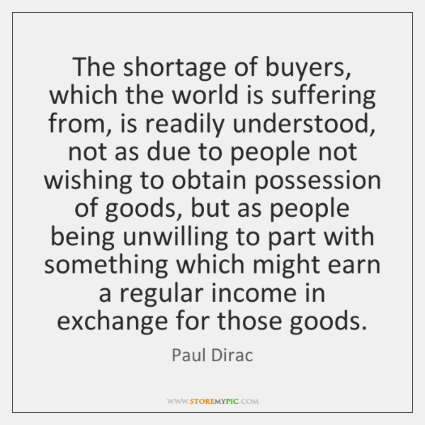 The shortage of buyers, which the world is suffering from, is readily ...