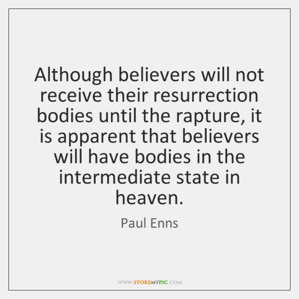 Although believers will not receive their resurrection bodies until the rapture, it ...