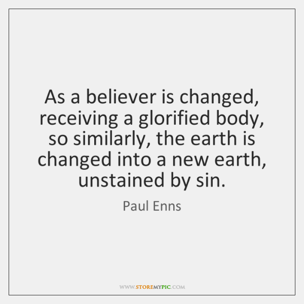 As a believer is changed, receiving a glorified body, so similarly, the ...