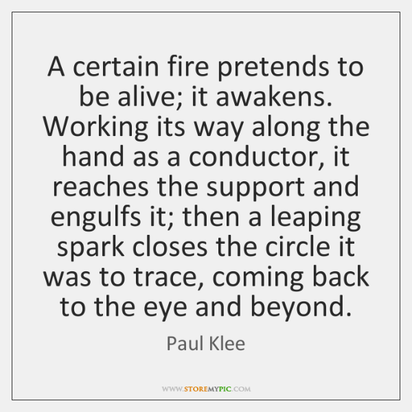 A certain fire pretends to be alive; it awakens. Working its way ...