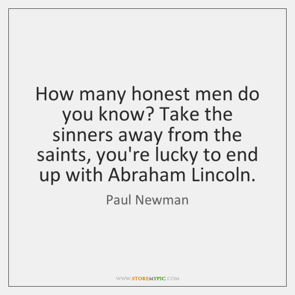 How many honest men do you know? Take the sinners away from ...