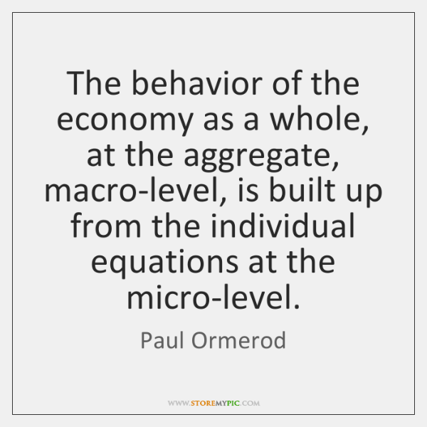 The behavior of the economy as a whole, at the aggregate, macro-level, ...