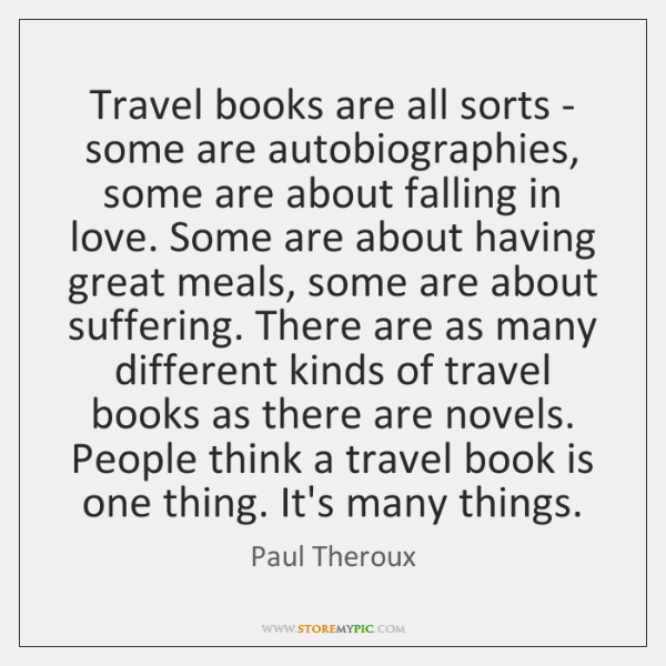 Travel books are all sorts - some are autobiographies, some are about ...