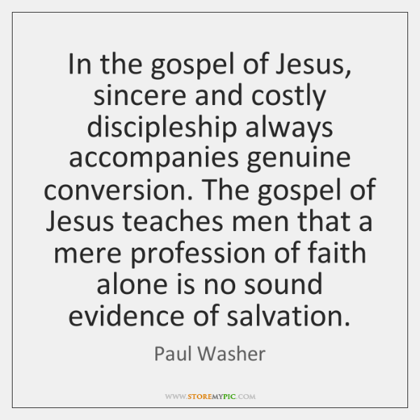 In the gospel of Jesus, sincere and costly discipleship always accompanies genuine ...