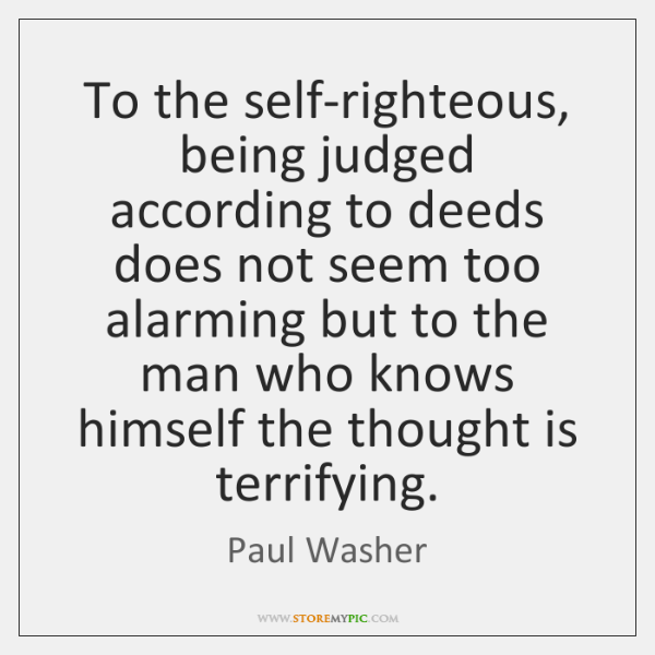 To the self-righteous, being judged according to deeds does not seem too ...