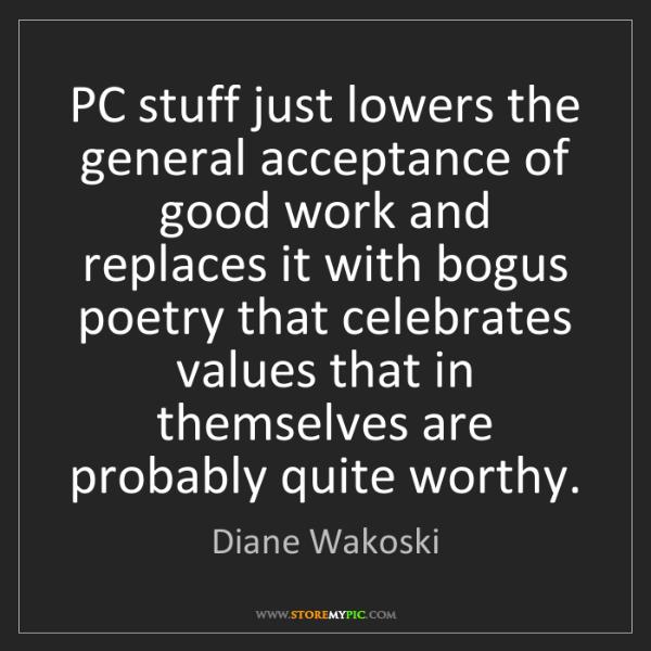 Diane Wakoski: PC stuff just lowers the general acceptance of good work...