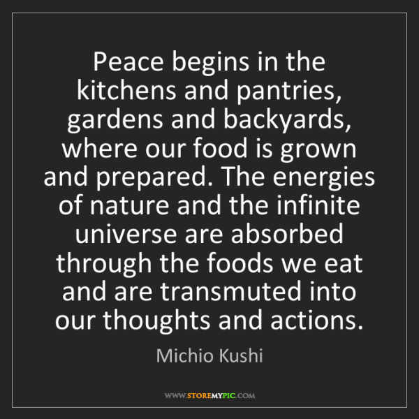 Michio Kushi: Peace begins in the kitchens and pantries, gardens and...