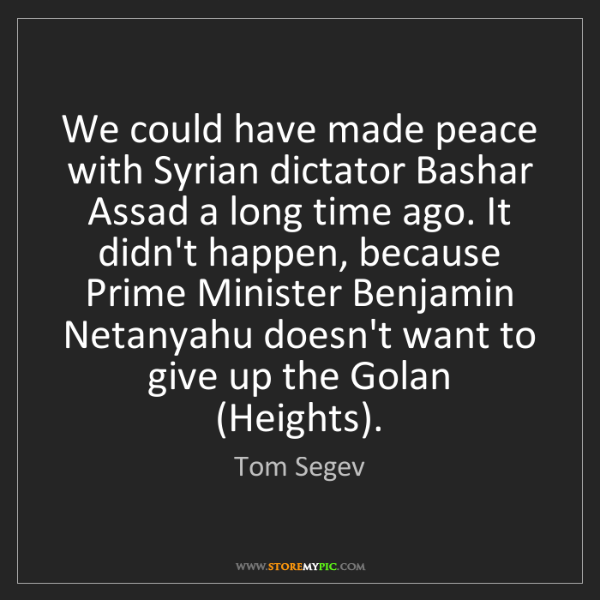 Tom Segev: We could have made peace with Syrian dictator Bashar...