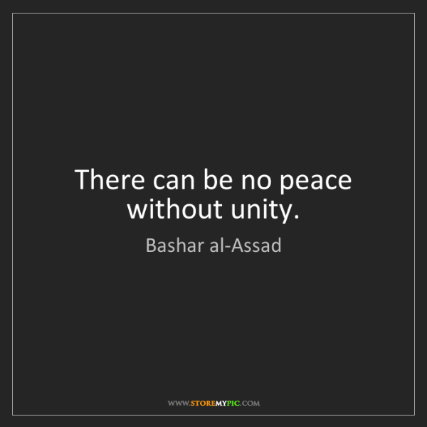 Bashar al-Assad: There can be no peace without unity.