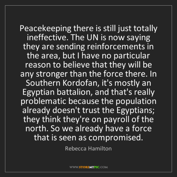 Rebecca Hamilton: Peacekeeping there is still just totally ineffective....