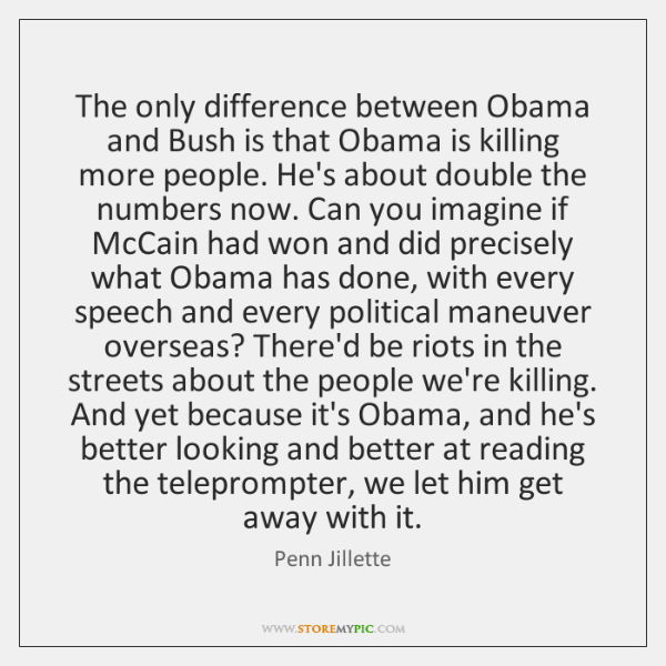 The only difference between Obama and Bush is that Obama is killing ...