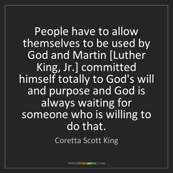Coretta Scott King: People have to allow themselves to be used by God and...