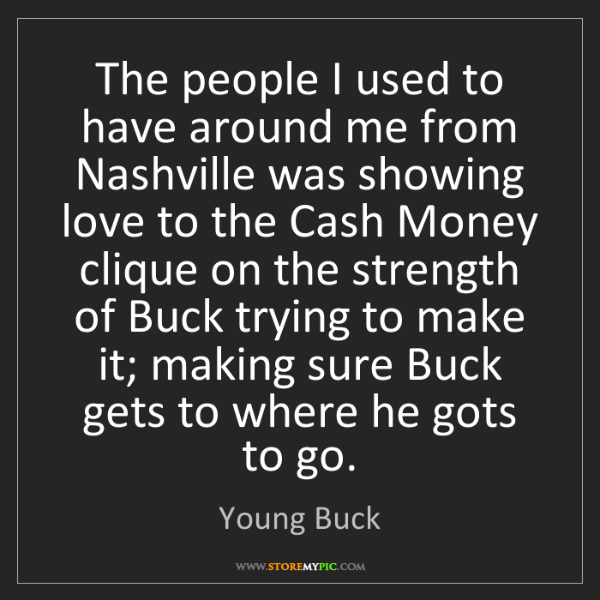 Young Buck: The people I used to have around me from Nashville was...