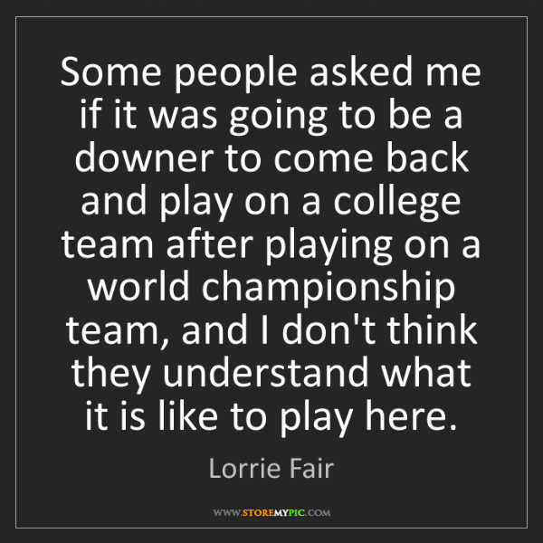 Lorrie Fair: Some people asked me if it was going to be a downer to...