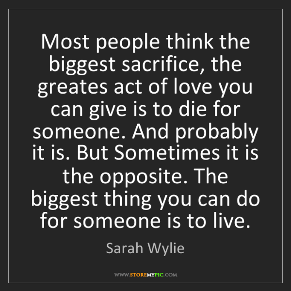 Sarah Wylie: Most people think the biggest sacrifice, the greates...
