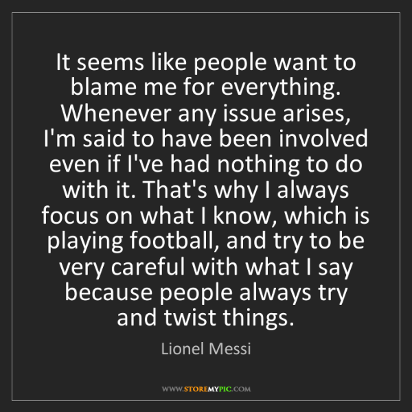 Lionel Messi: It seems like people want to blame me for everything....