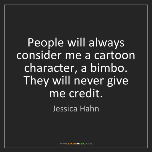 Jessica Hahn: People will always consider me a cartoon character, a...