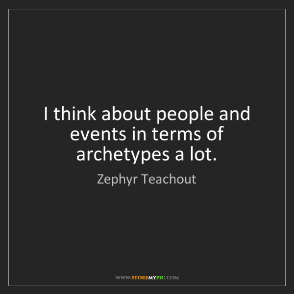 Zephyr Teachout: I think about people and events in terms of archetypes...