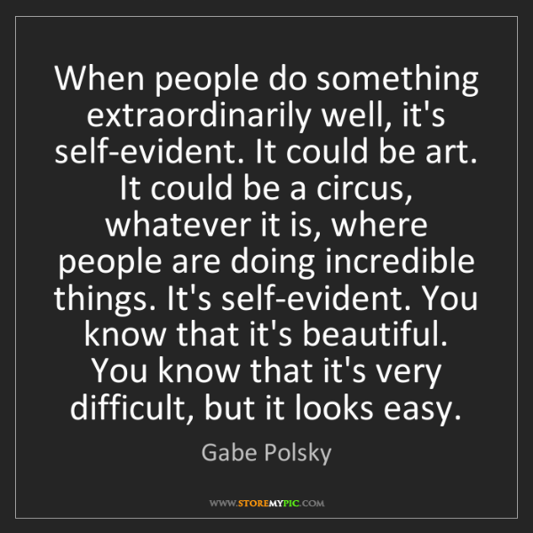 Gabe Polsky: When people do something extraordinarily well, it's self-evident....