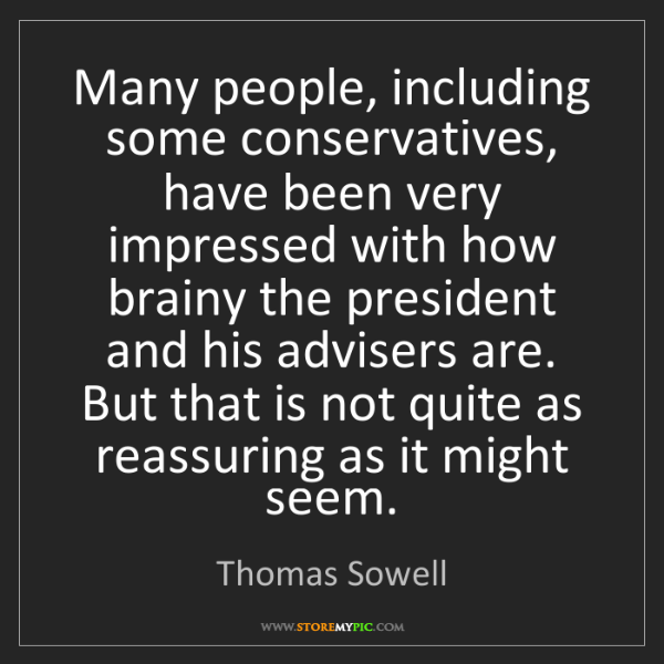 Thomas Sowell: Many people, including some conservatives, have been...