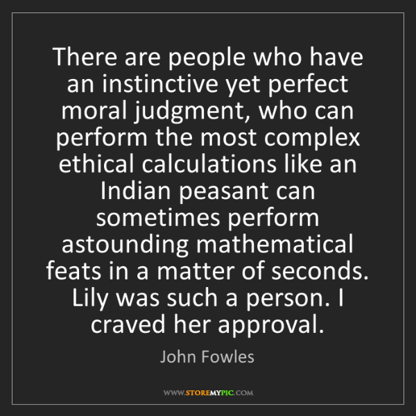 John Fowles: There are people who have an instinctive yet perfect...