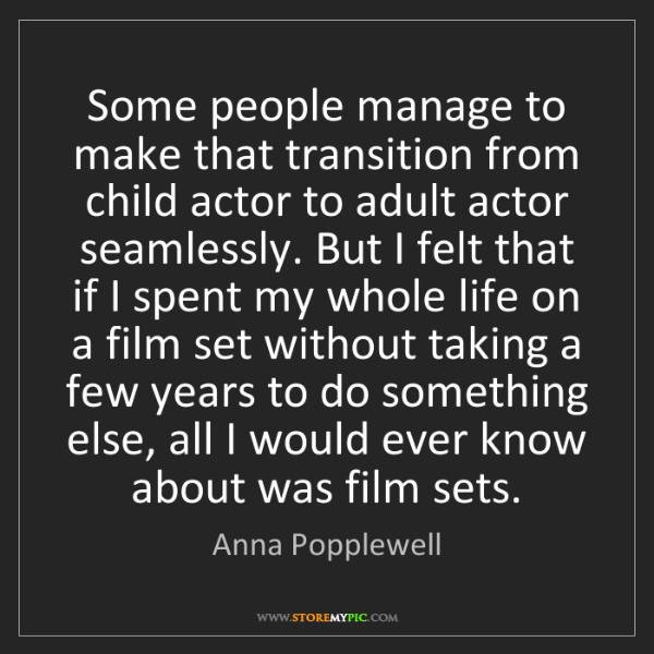 Anna Popplewell: Some people manage to make that transition from child...