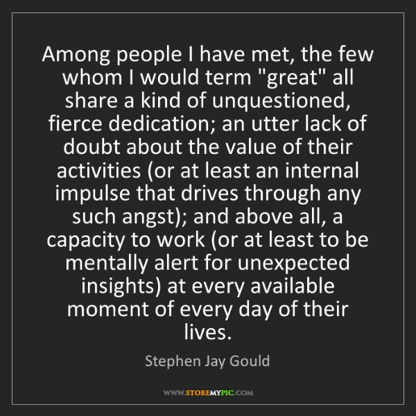 """Stephen Jay Gould: Among people I have met, the few whom I would term """"great""""..."""