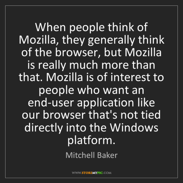 Mitchell Baker: When people think of Mozilla, they generally think of...