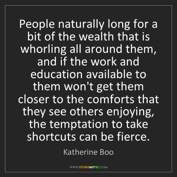 Katherine Boo: People naturally long for a bit of the wealth that is...