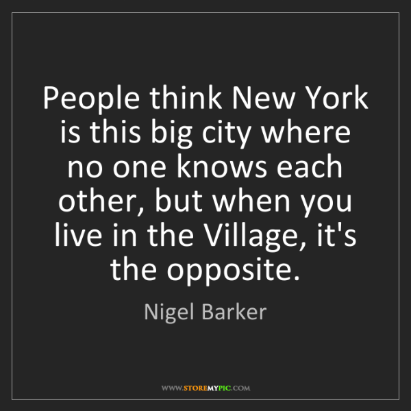 Nigel Barker: People think New York is this big city where no one knows...