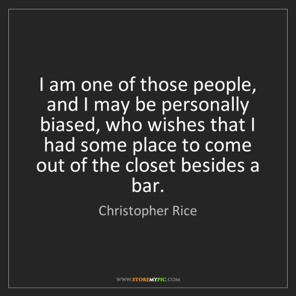 Christopher Rice: I am one of those people, and I may be personally biased,...
