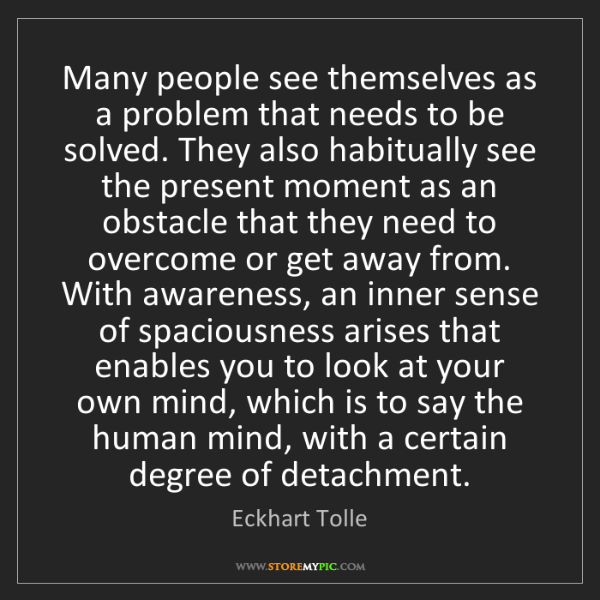 Eckhart Tolle: Many people see themselves as a problem that needs to...