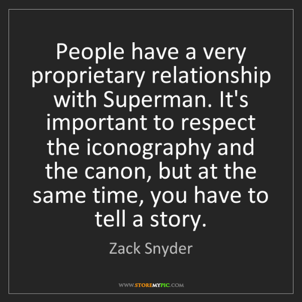 Zack Snyder: People have a very proprietary relationship with Superman....