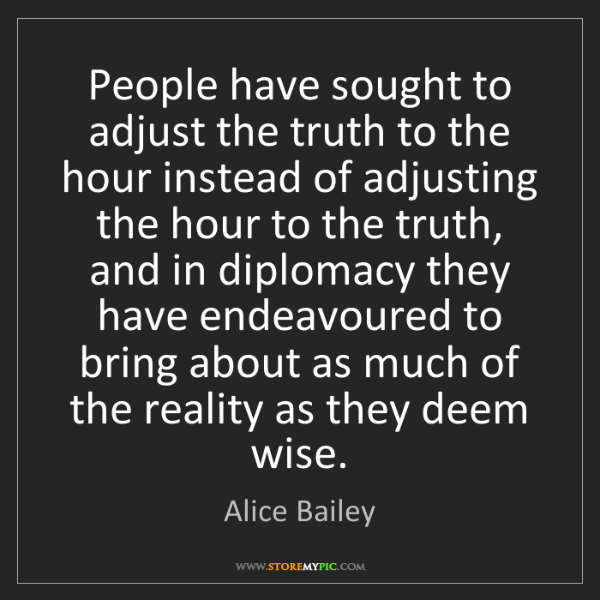 Alice Bailey: People have sought to adjust the truth to the hour instead...