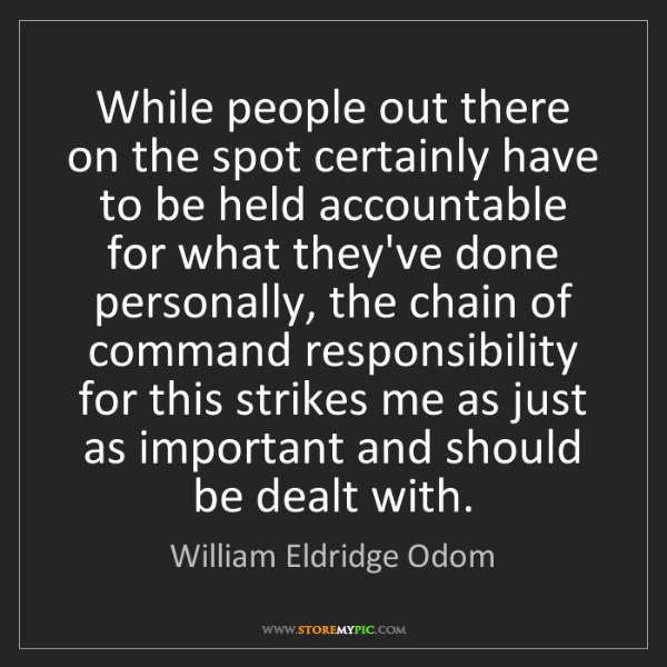William Eldridge Odom: While people out there on the spot certainly have to...