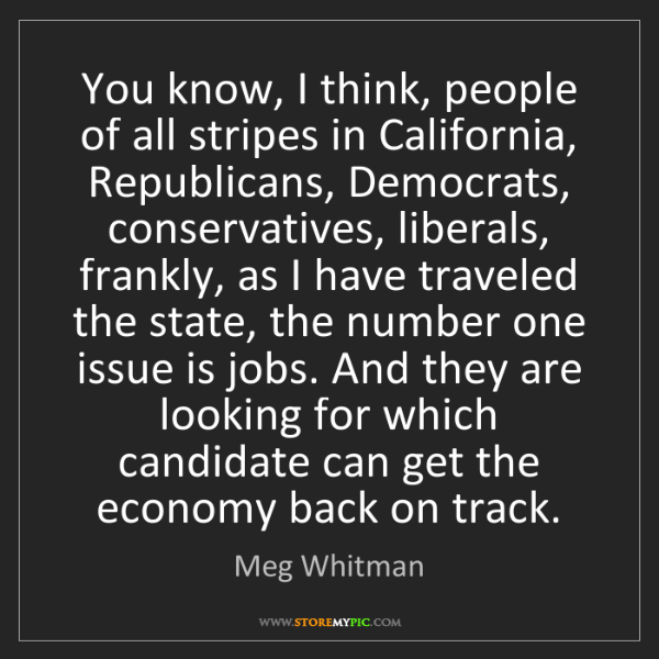Meg Whitman: You know, I think, people of all stripes in California,...
