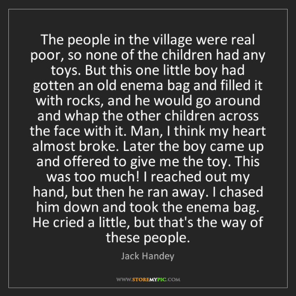 Jack Handey: The people in the village were real poor, so none of...